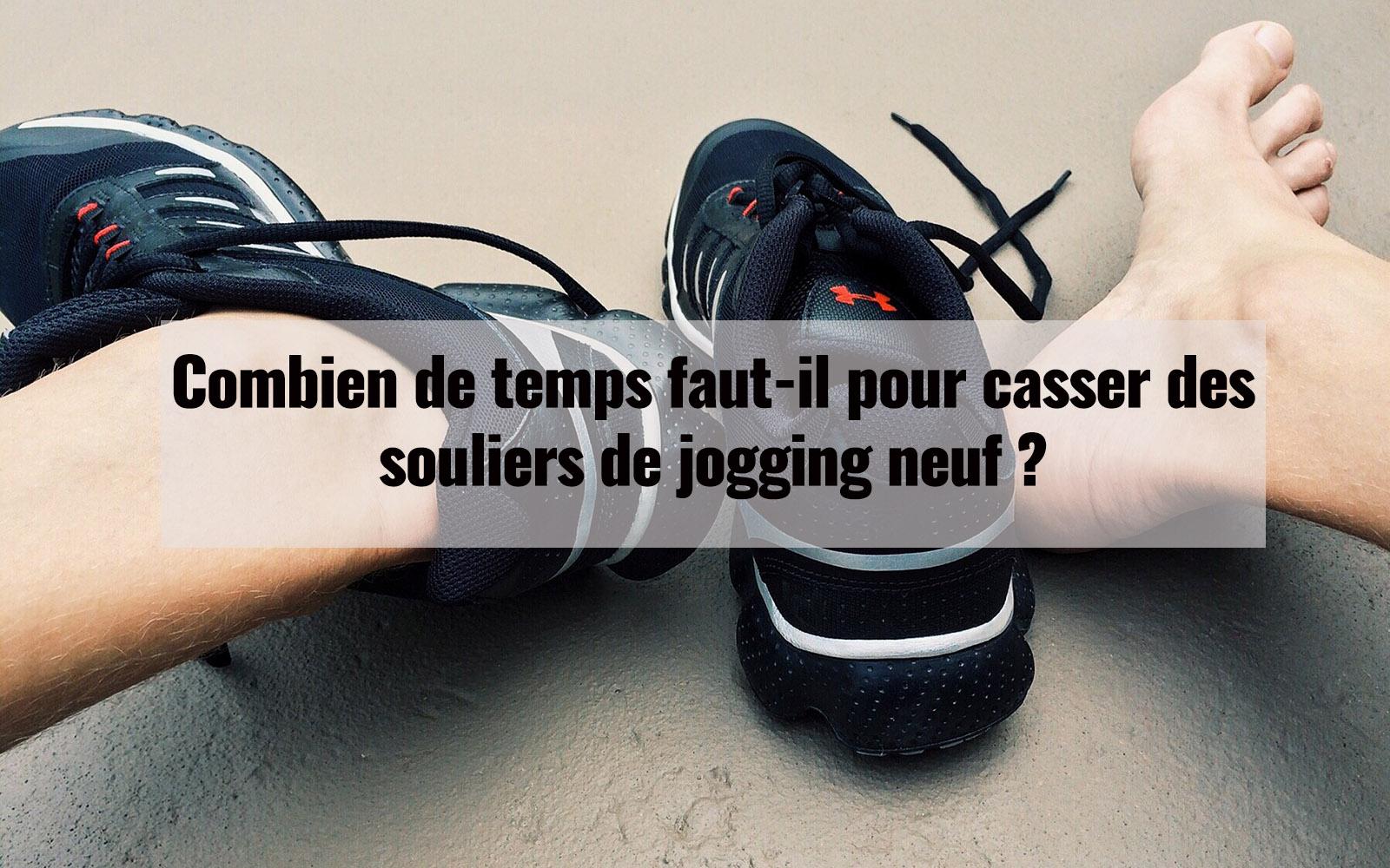 Combien de temps faut-il pour casser des souliers de jogging neuf ?