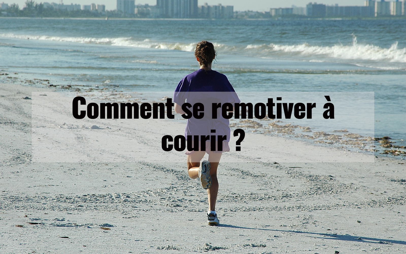 Comment se remotiver à courir ?