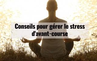 6 conseils pour gérer le stress d'avant-course 8