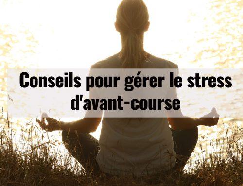 6 conseils pour gérer le stress d'avant-course
