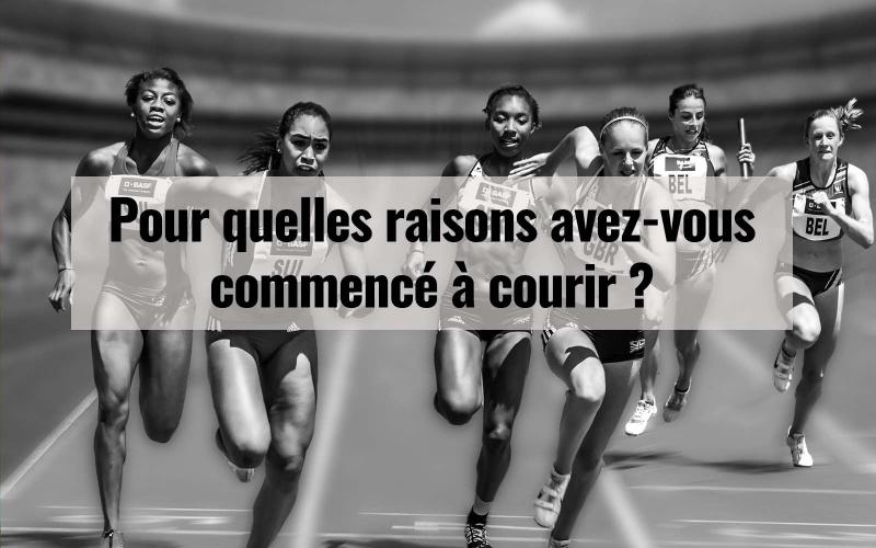 Pour quelles raisons avez-vous commencé à courir ?