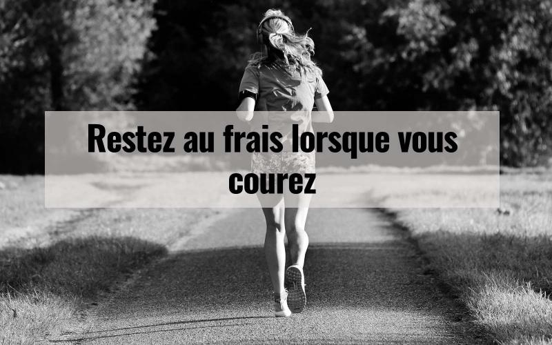 Restez au frais lorsque vous courez