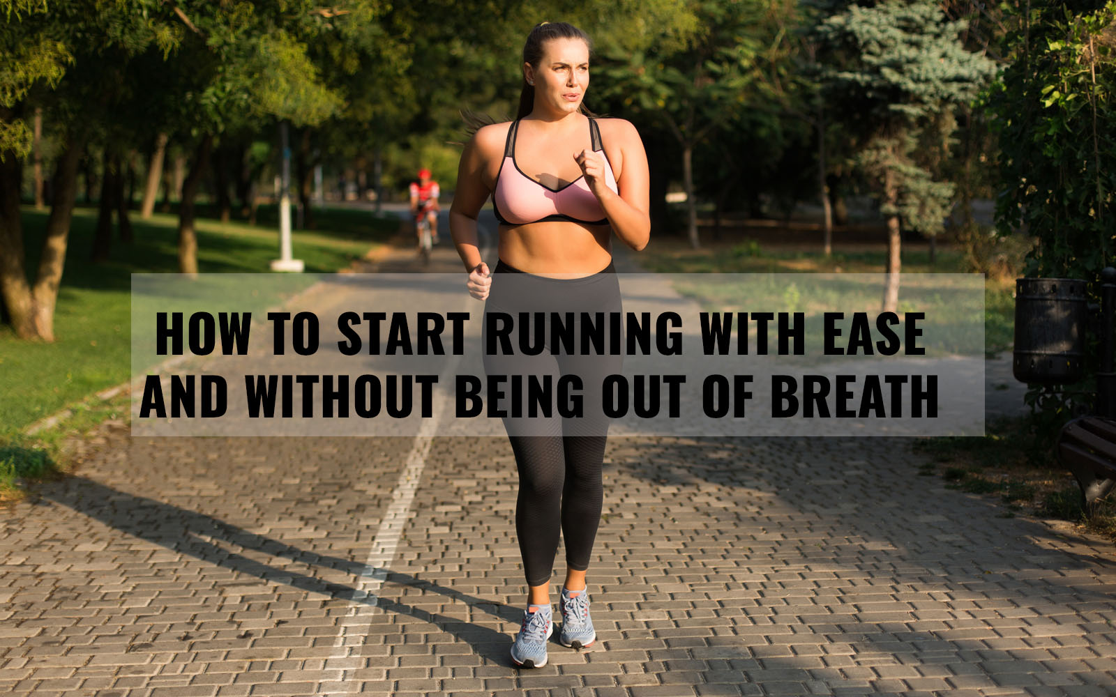 How to start running with ease and without being out of breath